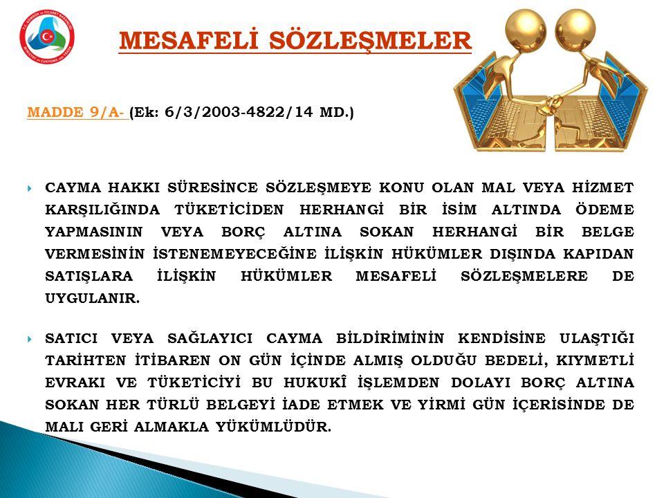 MESAFELİ SÖZLEŞMELER MADDE 9/A- (Ek: 6/3/2003-4822/14 MD.)