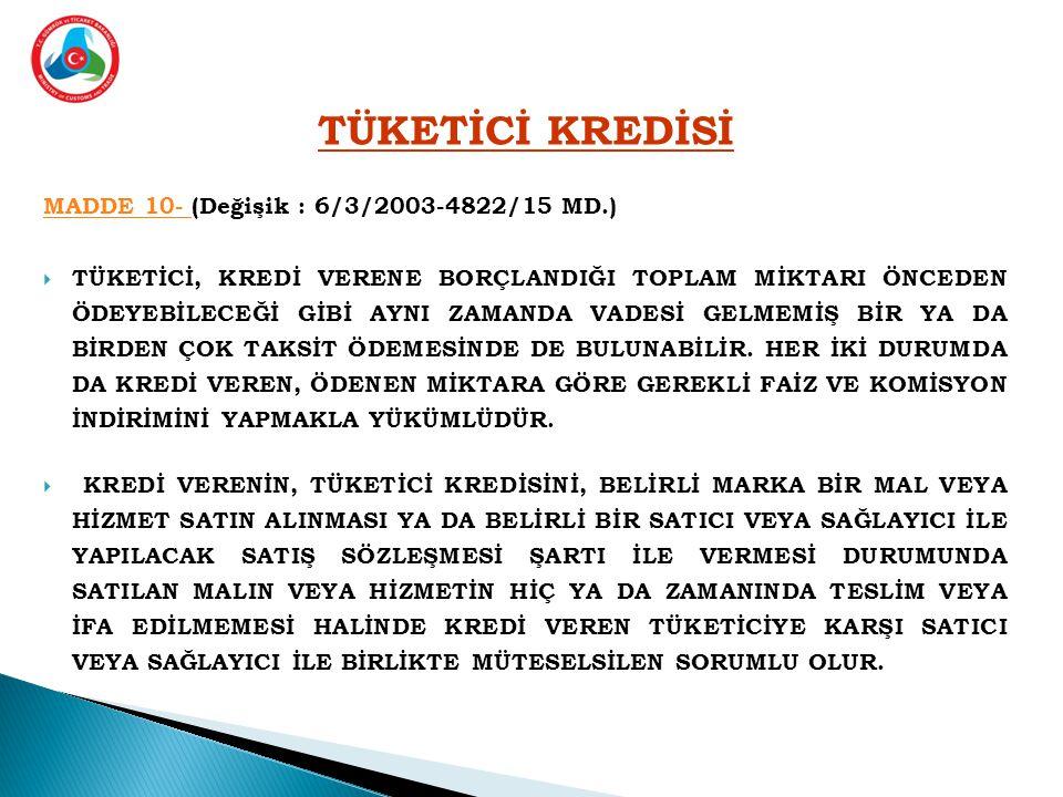 TÜKETİCİ KREDİSİ MADDE 10- (Değişik : 6/3/2003-4822/15 MD.)