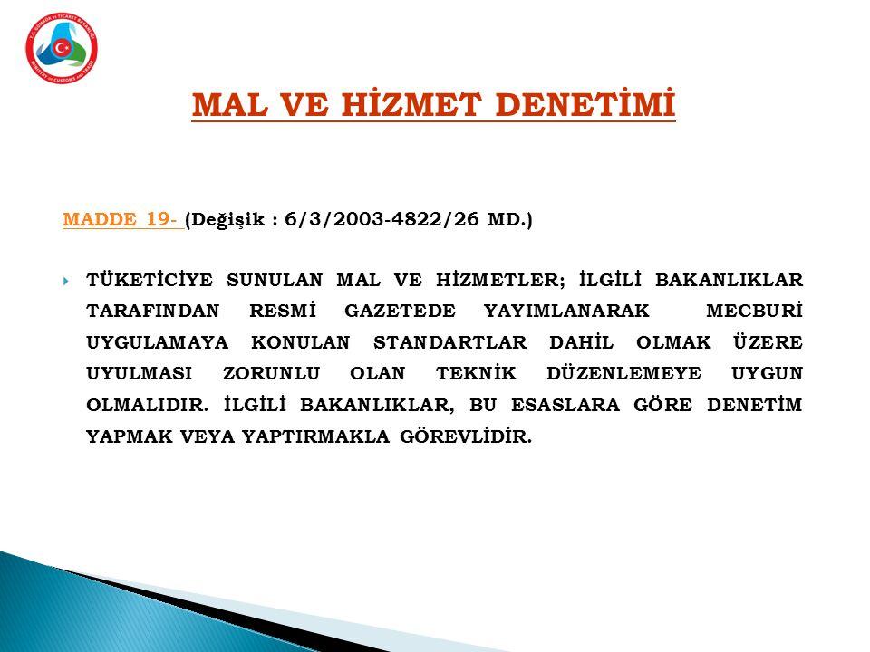 MAL VE HİZMET DENETİMİ MADDE 19- (Değişik : 6/3/2003-4822/26 MD.)