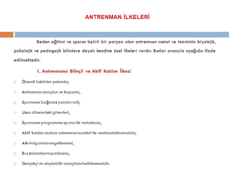 ANTRENMAN İLKELERİ 1. Antrenmana Bilinçli ve Aktif Katılım İlkesi
