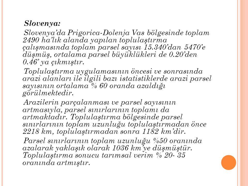 Slovenya: Slovenya'da Prigorica-Dolenja Vas bölgesinde toplam 2490 ha'lık alanda yapılan toplulaştırma çalışmasında toplam parsel sayısı 15.340'dan 5470'e düşmüş, ortalama parsel büyüklükleri de 0.20'den 0.46' ya çıkmıştır.
