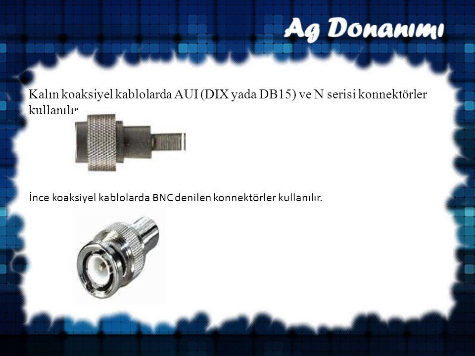 Kalın koaksiyel kablolarda AUI (DIX yada DB15) ve N serisi konnektörler kullanılır.