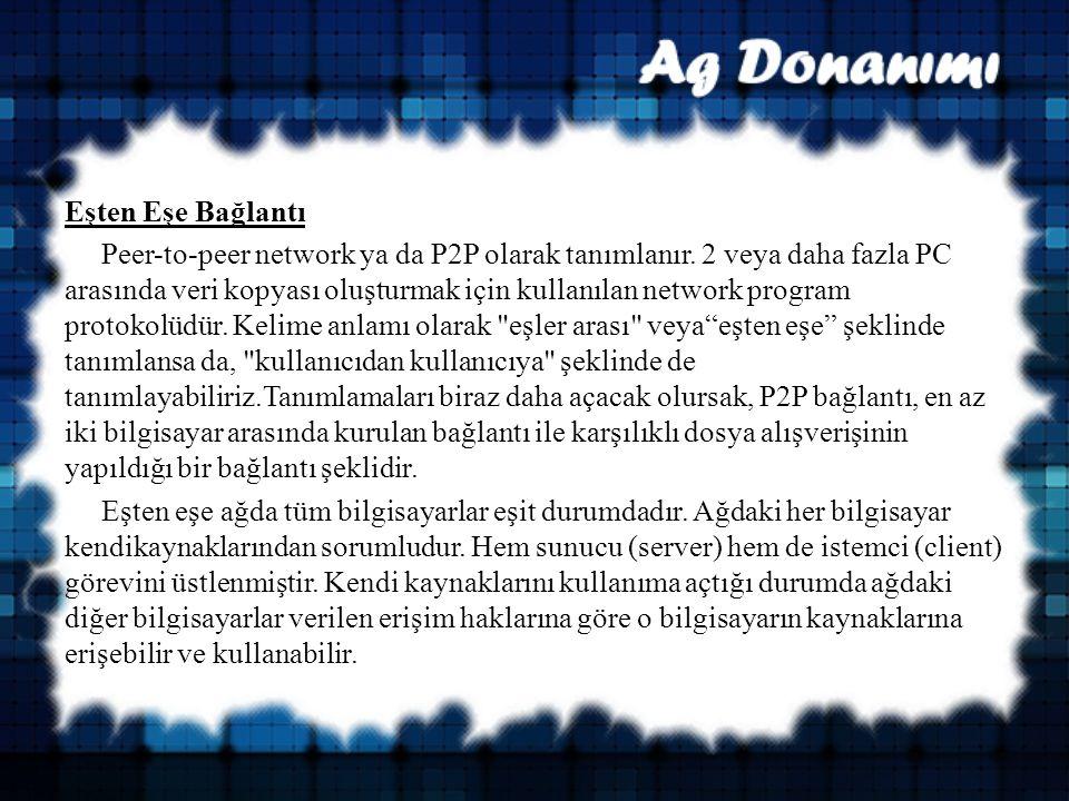 Eşten Eşe Bağlantı Peer-to-peer network ya da P2P olarak tanımlanır