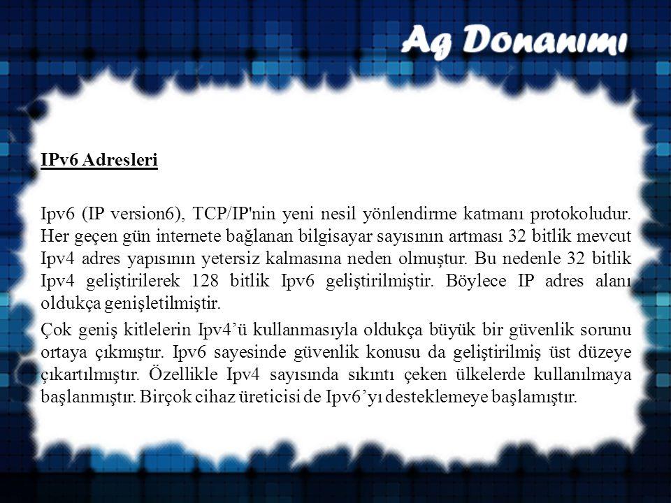 IPv6 Adresleri Ipv6 (IP version6), TCP/IP nin yeni nesil yönlendirme katmanı protokoludur.