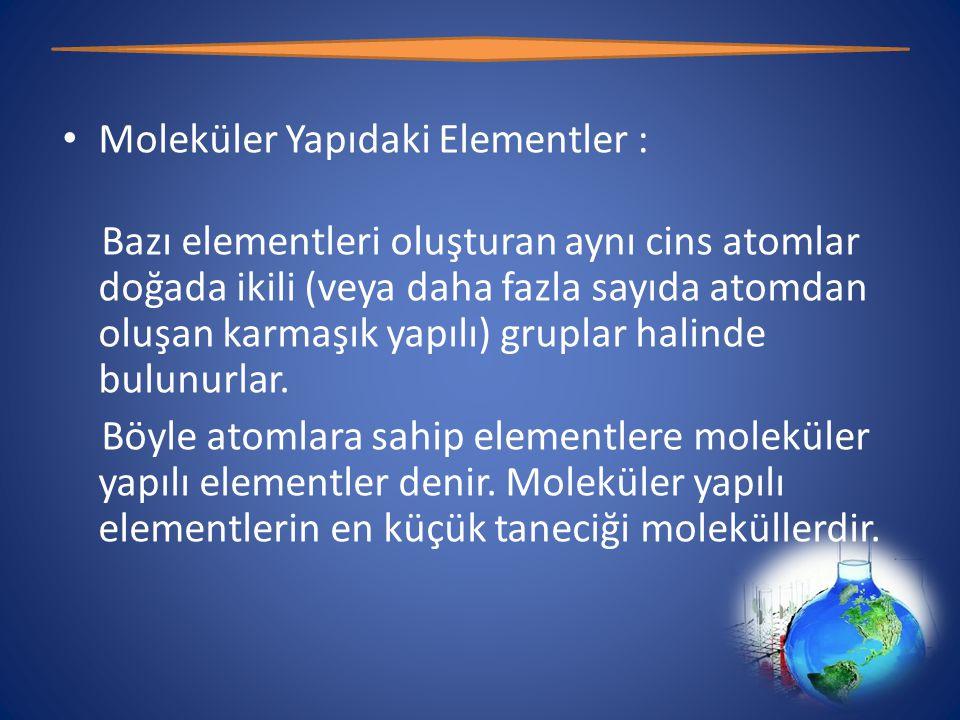 Moleküler Yapıdaki Elementler :