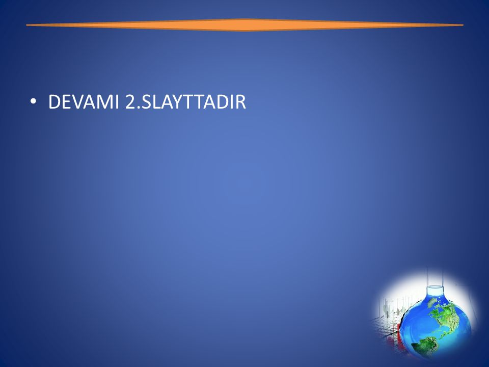 DEVAMI 2.SLAYTTADIR