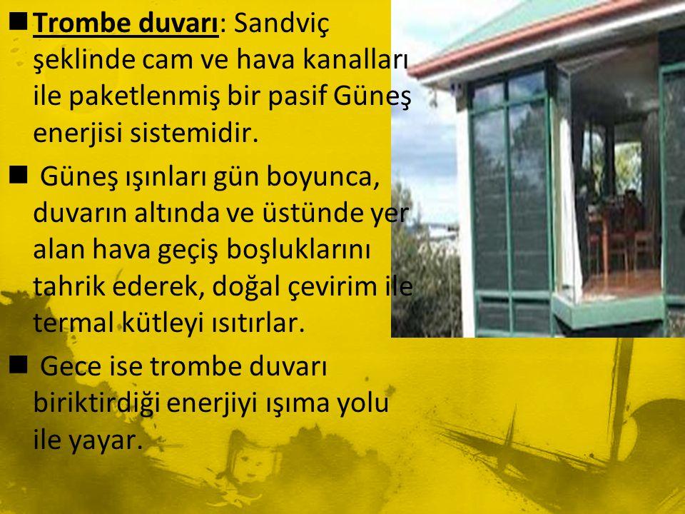 Trombe duvarı: Sandviç şeklinde cam ve hava kanalları ile paketlenmiş bir pasif Güneş enerjisi sistemidir.