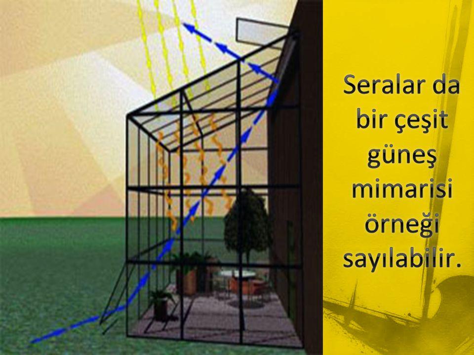 Seralar da bir çeşit güneş mimarisi örneği sayılabilir.