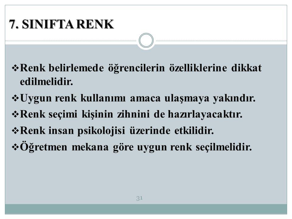 7. SINIFTA RENK Renk belirlemede öğrencilerin özelliklerine dikkat edilmelidir. Uygun renk kullanımı amaca ulaşmaya yakındır.