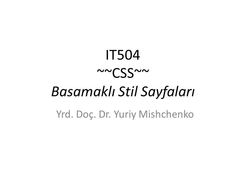 IT504 ~~CSS~~ Basamaklı Stil Sayfaları