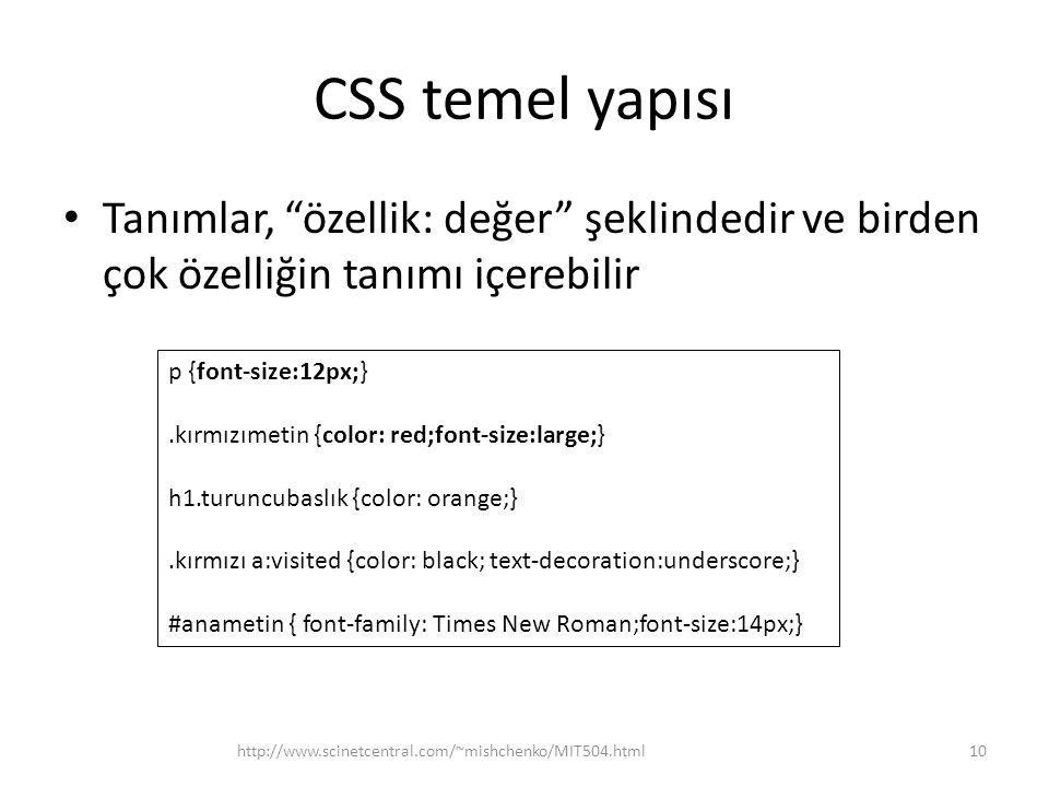 CSS temel yapısı Tanımlar, özellik: değer şeklindedir ve birden çok özelliğin tanımı içerebilir. p {font-size:12px;}