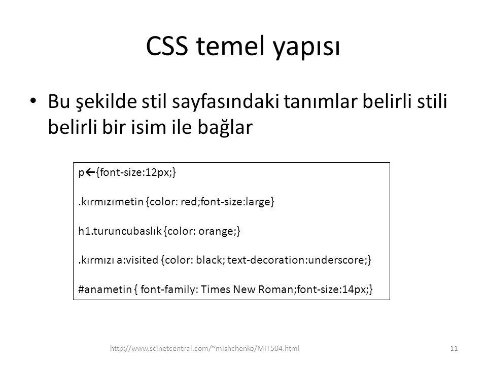 CSS temel yapısı Bu şekilde stil sayfasındaki tanımlar belirli stili belirli bir isim ile bağlar. p←{font-size:12px;}