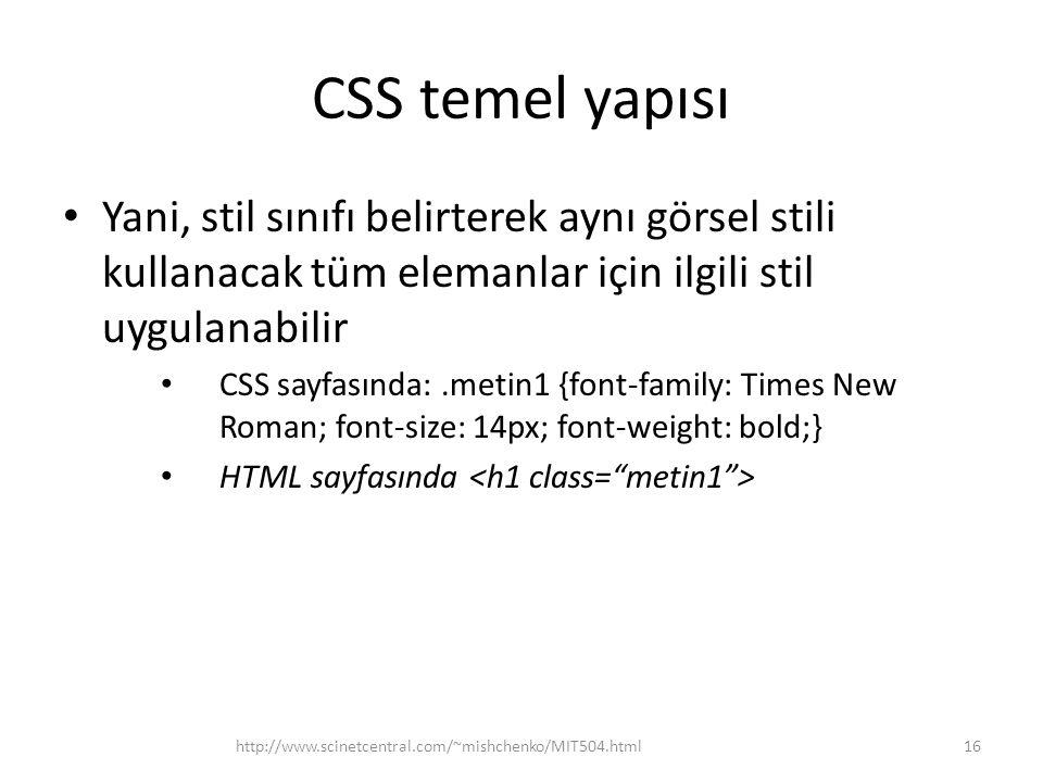 CSS temel yapısı Yani, stil sınıfı belirterek aynı görsel stili kullanacak tüm elemanlar için ilgili stil uygulanabilir.