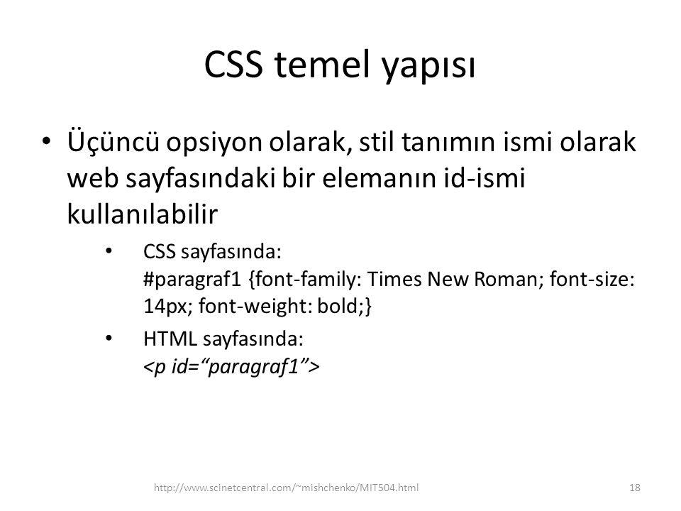 CSS temel yapısı Üçüncü opsiyon olarak, stil tanımın ismi olarak web sayfasındaki bir elemanın id-ismi kullanılabilir.