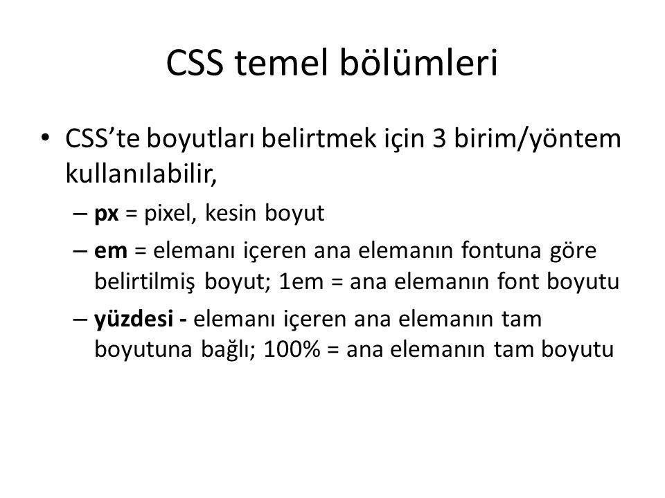 CSS temel bölümleri CSS'te boyutları belirtmek için 3 birim/yöntem kullanılabilir, px = pixel, kesin boyut.