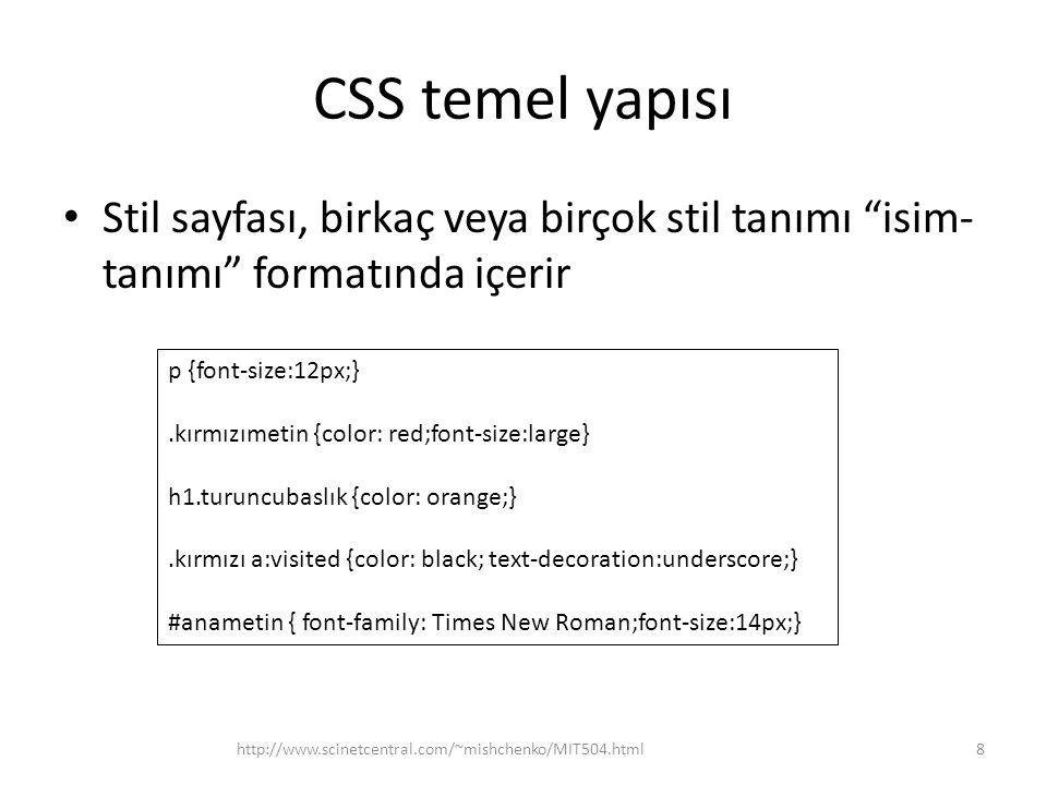 CSS temel yapısı Stil sayfası, birkaç veya birçok stil tanımı isim-tanımı formatında içerir. p {font-size:12px;}