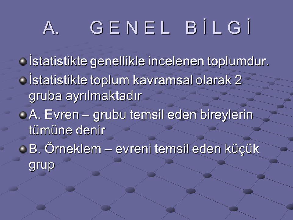 A. G E N E L B İ L G İ İstatistikte genellikle incelenen toplumdur.