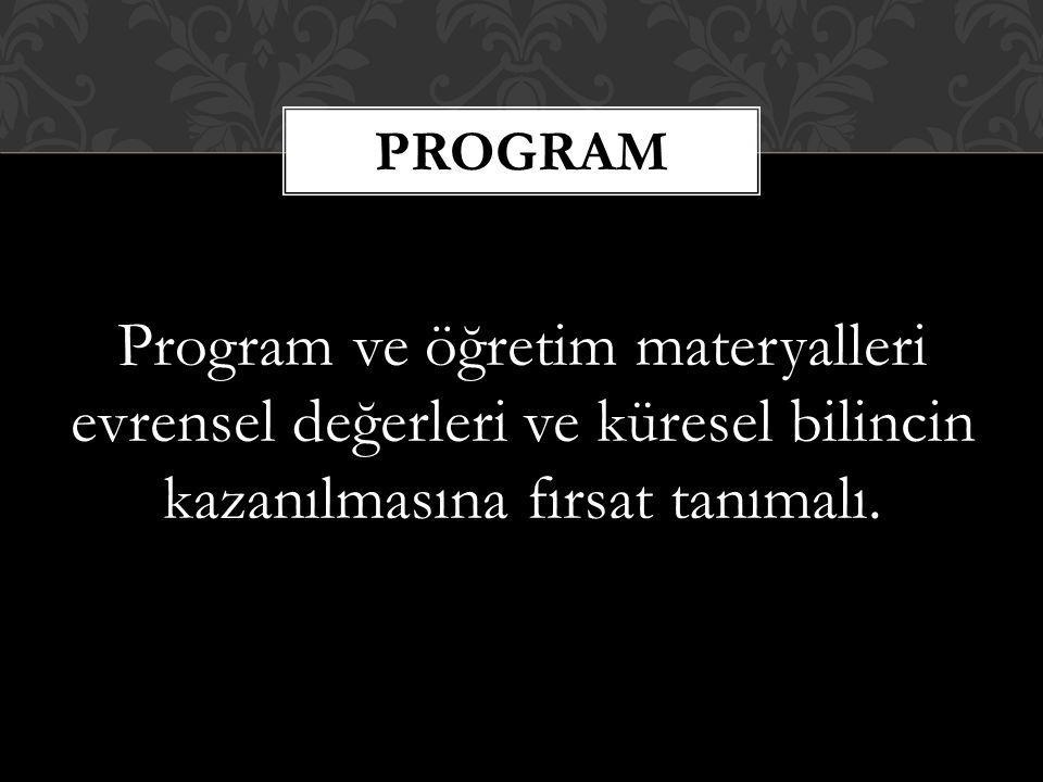 Program Program ve öğretim materyalleri evrensel değerleri ve küresel bilincin kazanılmasına fırsat tanımalı.
