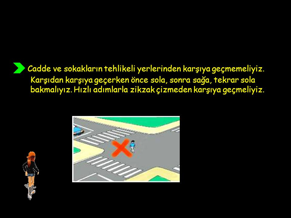 Cadde ve sokakların tehlikeli yerlerinden karşıya geçmemeliyiz