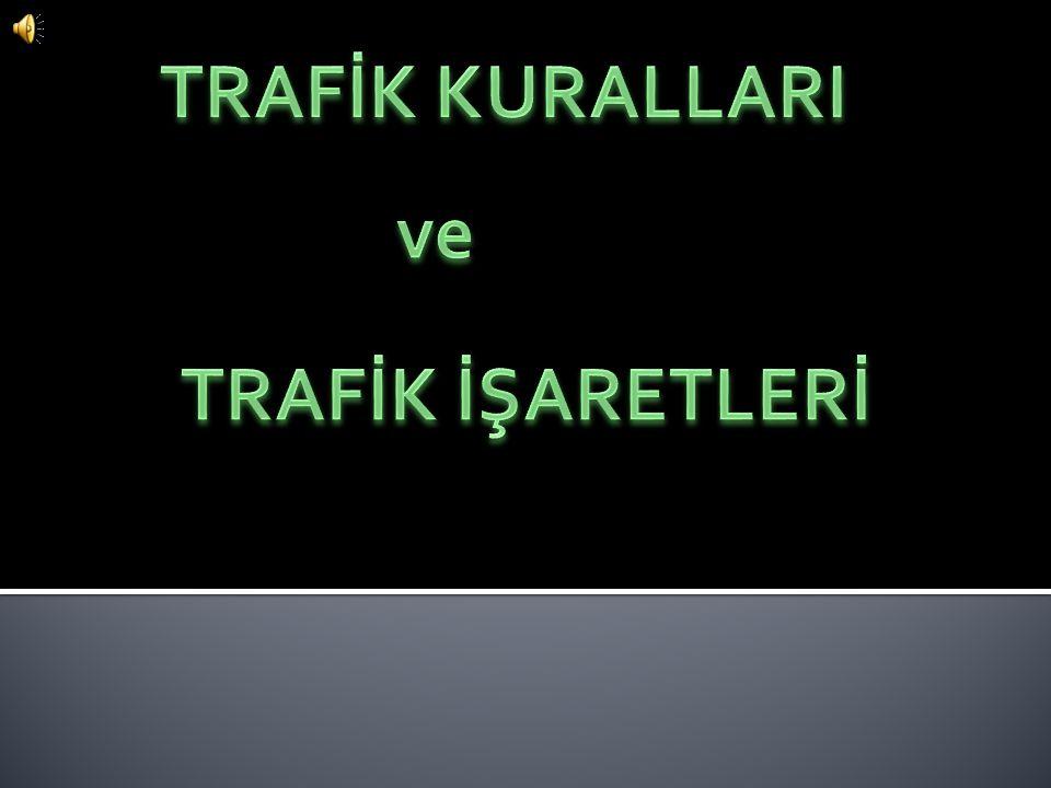 TRAFİK KURALLARI ve TRAFİK İŞARETLERİ