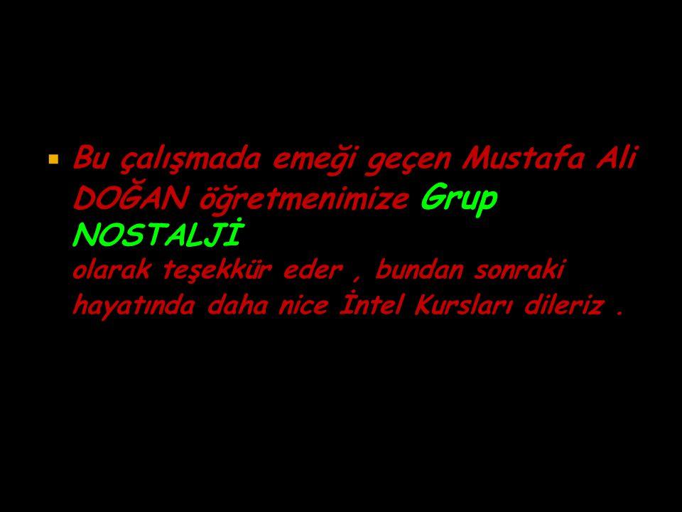 Bu çalışmada emeği geçen Mustafa Ali DOĞAN öğretmenimize Grup NOSTALJİ