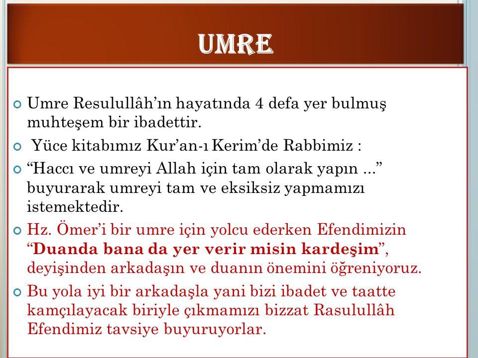 umre Umre Resulullâh'ın hayatında 4 defa yer bulmuş muhteşem bir ibadettir. Yüce kitabımız Kur'an-ı Kerim'de Rabbimiz :