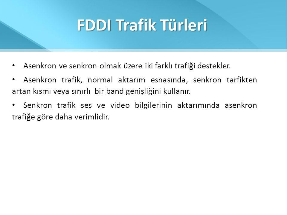 FDDI Trafik Türleri Asenkron ve senkron olmak üzere iki farklı trafiği destekler.