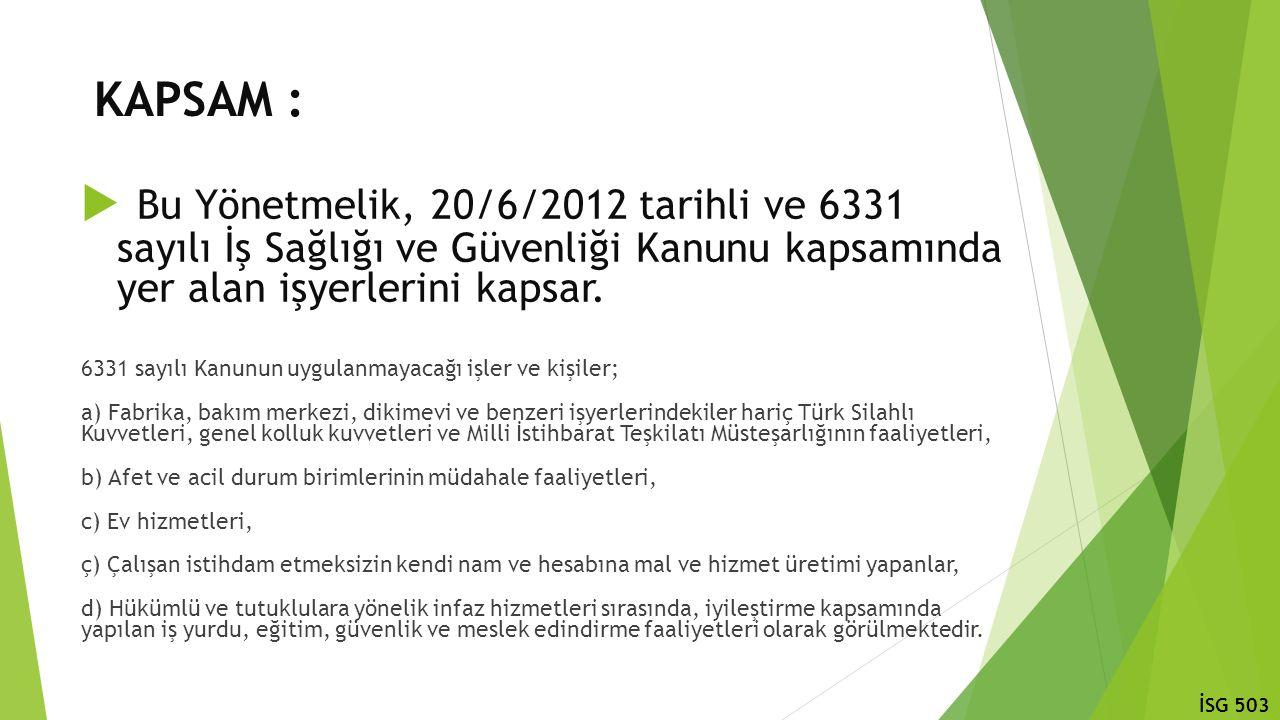 KAPSAM : Bu Yönetmelik, 20/6/2012 tarihli ve 6331 sayılı İş Sağlığı ve Güvenliği Kanunu kapsamında yer alan işyerlerini kapsar.