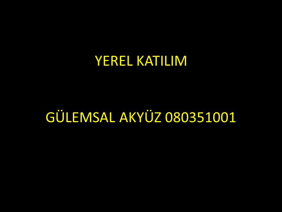 YEREL KATILIM GÜLEMSAL AKYÜZ 080351001