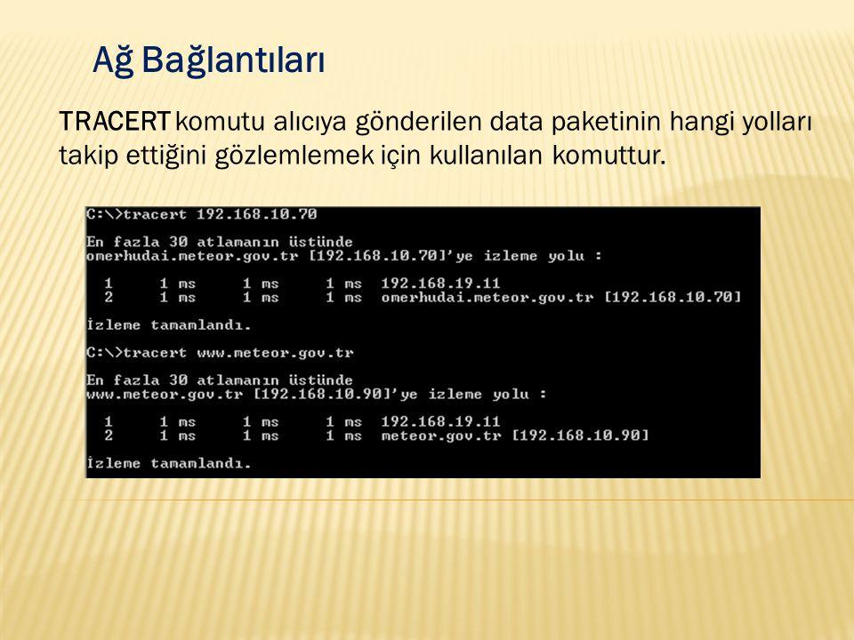 Ağ Bağlantıları TRACERT komutu alıcıya gönderilen data paketinin hangi yolları takip ettiğini gözlemlemek için kullanılan komuttur.