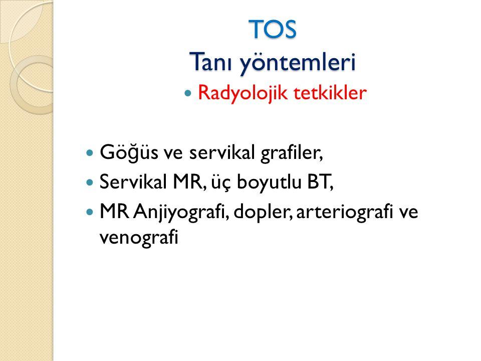 TOS Tanı yöntemleri Radyolojik tetkikler Göğüs ve servikal grafiler,