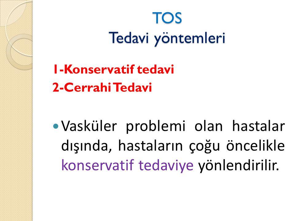 TOS Tedavi yöntemleri 1-Konservatif tedavi. 2-Cerrahi Tedavi.