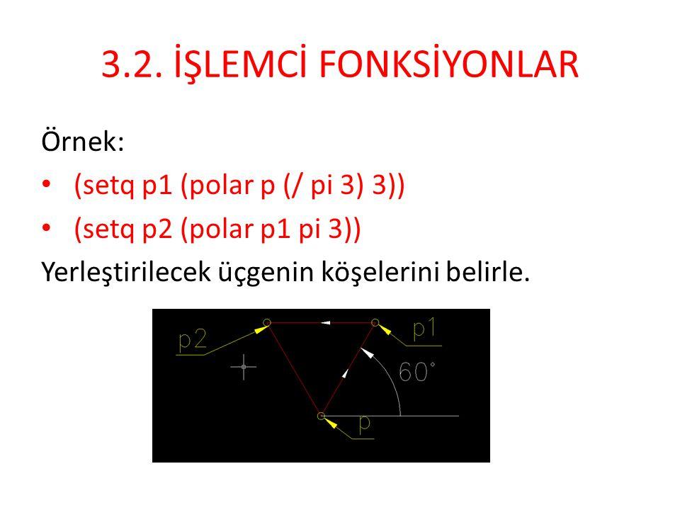 3.2. İŞLEMCİ FONKSİYONLAR Örnek: (setq p1 (polar p (/ pi 3) 3))