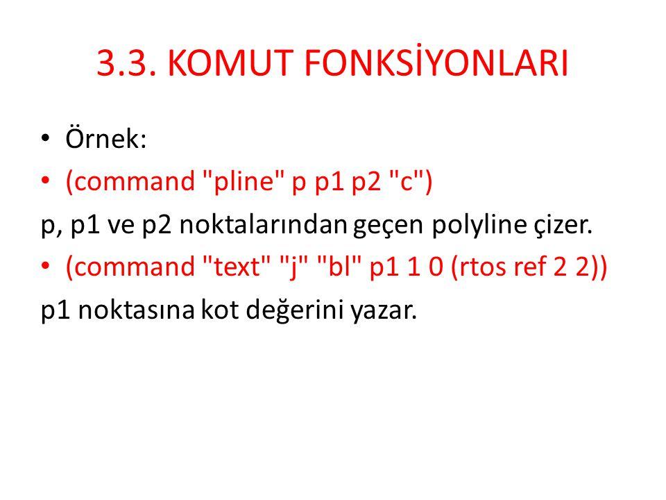3.3. KOMUT FONKSİYONLARI Örnek: (command pline p p1 p2 c )