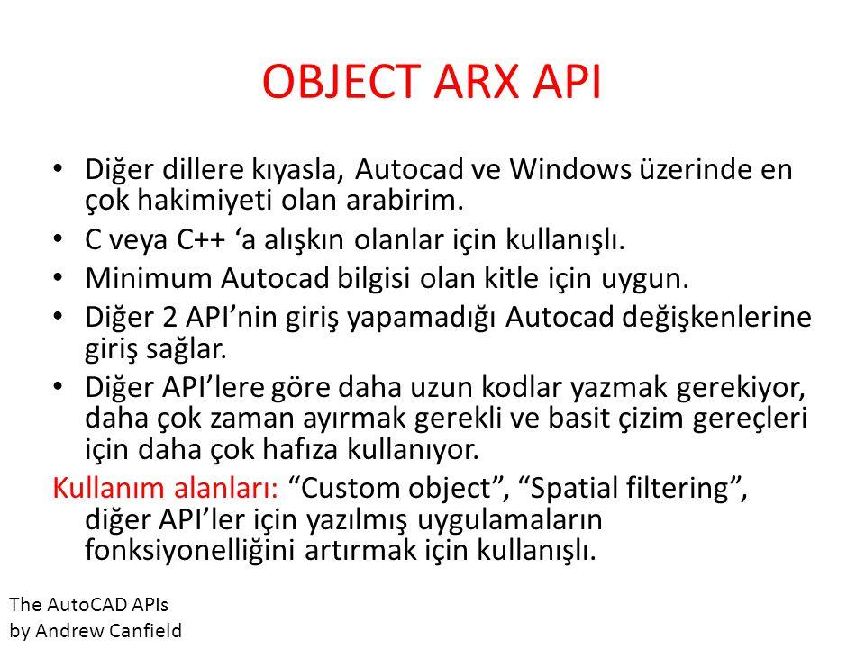 OBJECT ARX API Diğer dillere kıyasla, Autocad ve Windows üzerinde en çok hakimiyeti olan arabirim. C veya C++ 'a alışkın olanlar için kullanışlı.