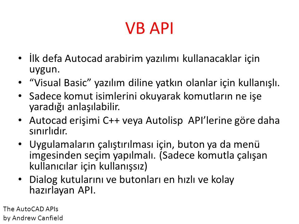 VB API İlk defa Autocad arabirim yazılımı kullanacaklar için uygun.