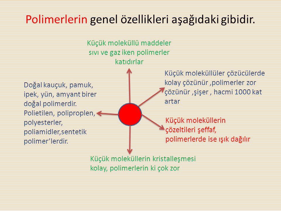 Polimerlerin genel özellikleri aşağıdaki gibidir.