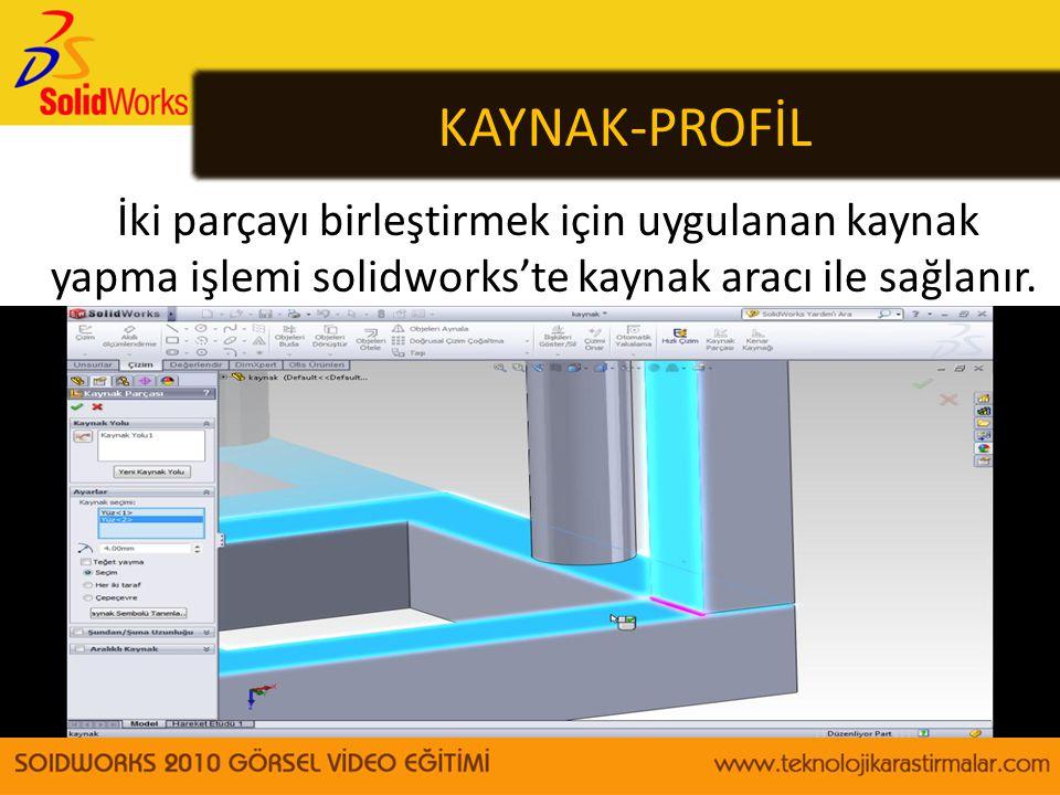 KAYNAK-PROFİL İki parçayı birleştirmek için uygulanan kaynak yapma işlemi solidworks'te kaynak aracı ile sağlanır.