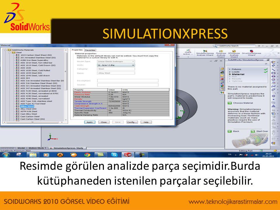 SIMULATIONXPRESS Resimde görülen analizde parça seçimidir.Burda kütüphaneden istenilen parçalar seçilebilir.