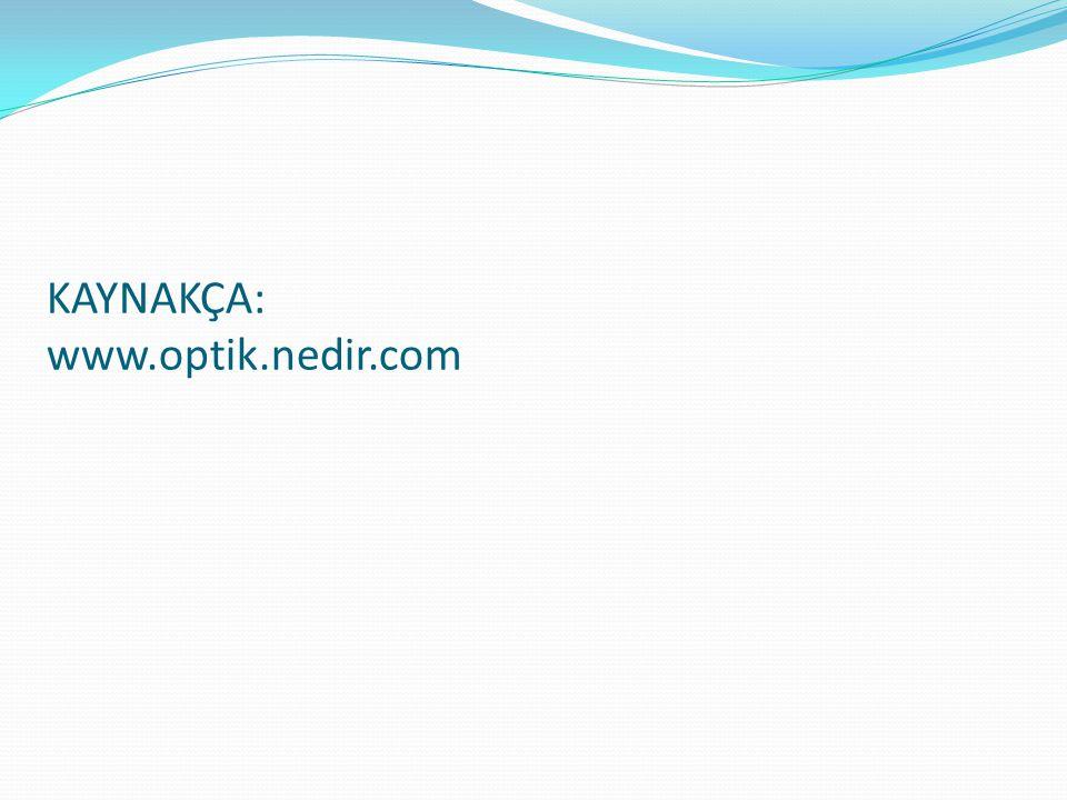KAYNAKÇA: www.optik.nedir.com