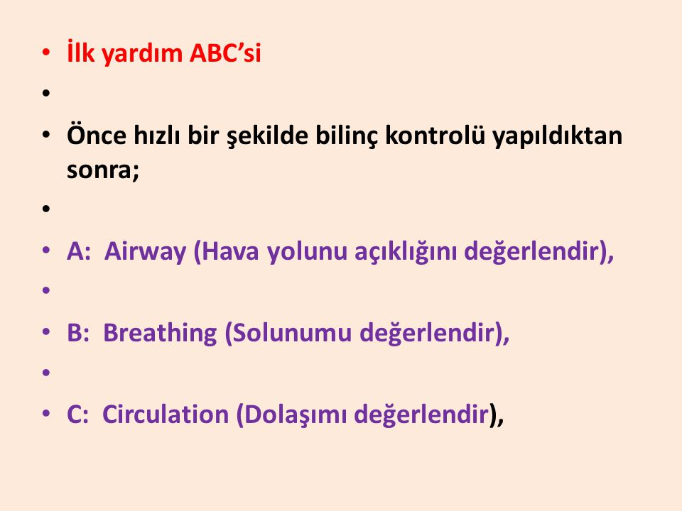 İlk yardım ABC'si Önce hızlı bir şekilde bilinç kontrolü yapıldıktan sonra; A: Airway (Hava yolunu açıklığını değerlendir),