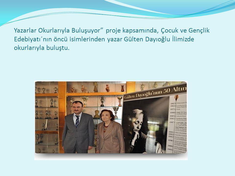 Yazarlar Okurlarıyla Buluşuyor proje kapsamında, Çocuk ve Gençlik Edebiyatı´nın öncü isimlerinden yazar Gülten Dayıoğlu İlimizde okurlarıyla buluştu.