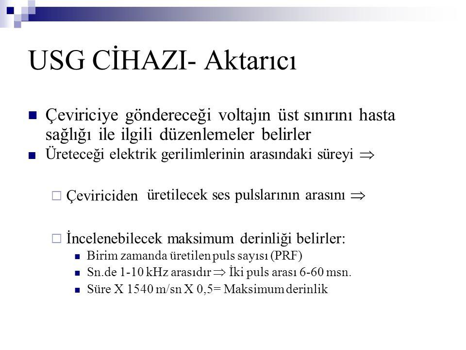 USG CİHAZI- Aktarıcı Çeviriciye göndereceği voltajın üst sınırını hasta. sağlığı ile ilgili düzenlemeler belirler.