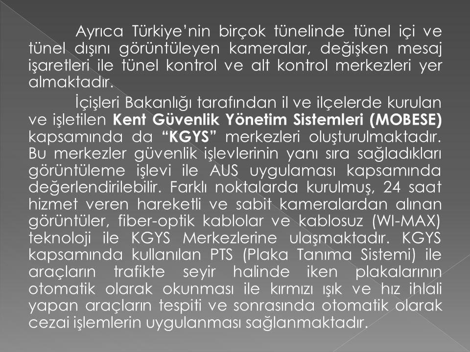 Ayrıca Türkiye'nin birçok tünelinde tünel içi ve tünel dışını görüntüleyen kameralar, değişken mesaj işaretleri ile tünel kontrol ve alt kontrol merkezleri yer almaktadır.