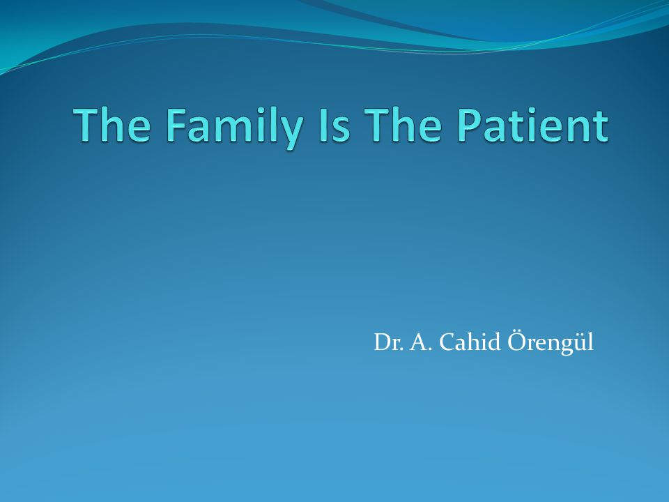 The Family Is The Patient