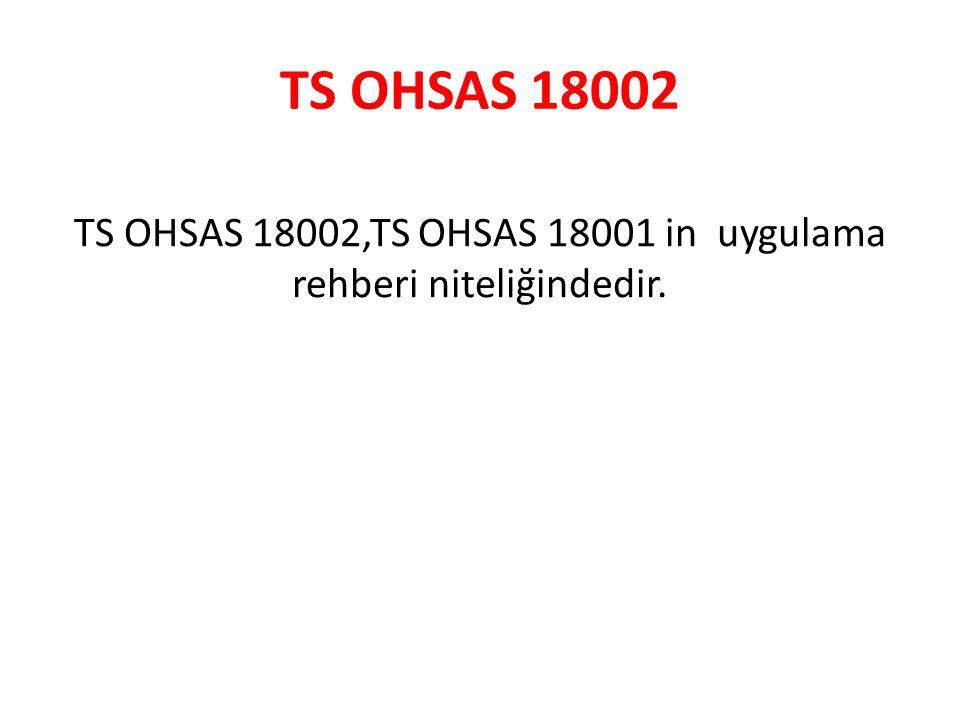 TS OHSAS 18002,TS OHSAS 18001 in uygulama rehberi niteliğindedir.