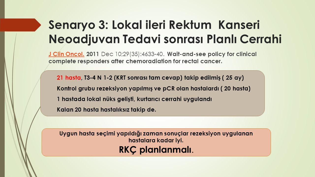 Senaryo 3: Lokal ileri Rektum Kanseri Neoadjuvan Tedavi sonrası Planlı Cerrahi