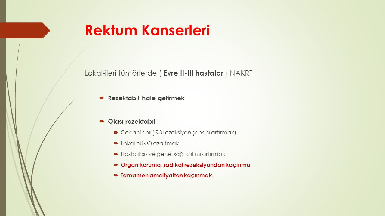 Rektum Kanserleri Lokal-ileri tümörlerde ( Evre II-III hastalar ) NAKRT. Rezektabıl hale getirmek.