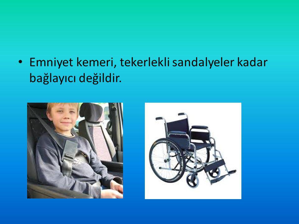 Emniyet kemeri, tekerlekli sandalyeler kadar bağlayıcı değildir.