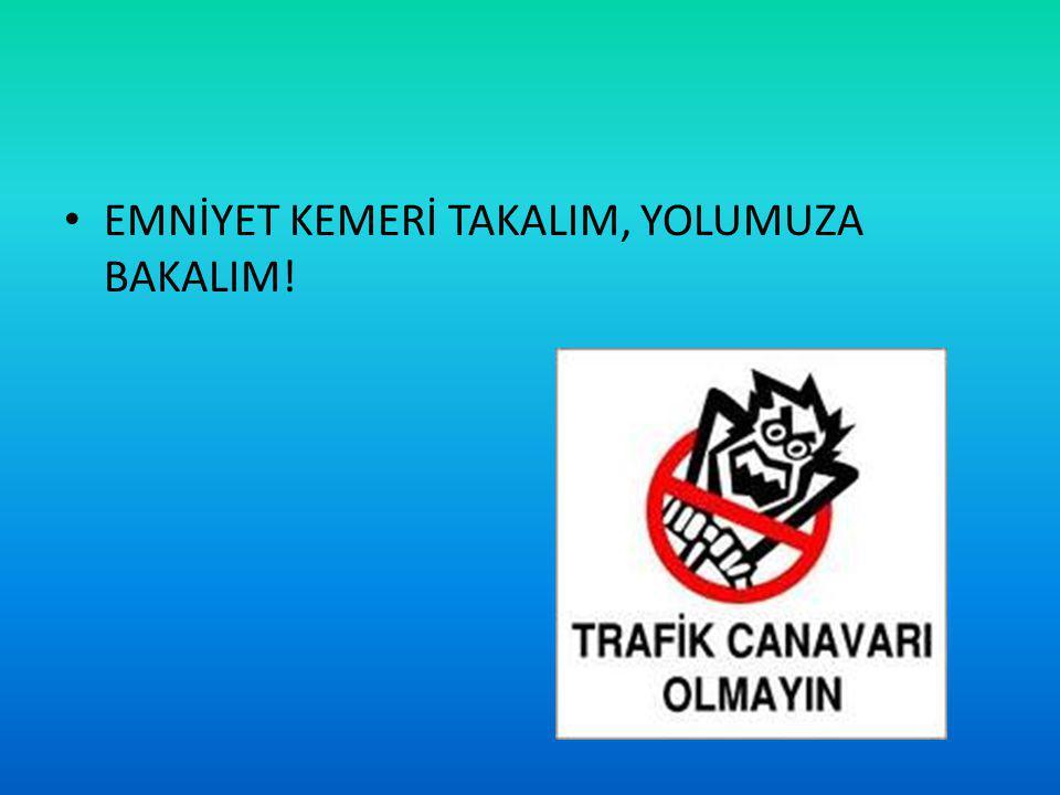 EMNİYET KEMERİ TAKALIM, YOLUMUZA BAKALIM!